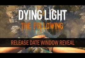 Dying Light: The Following Aiming for Q1 2016 Launch
